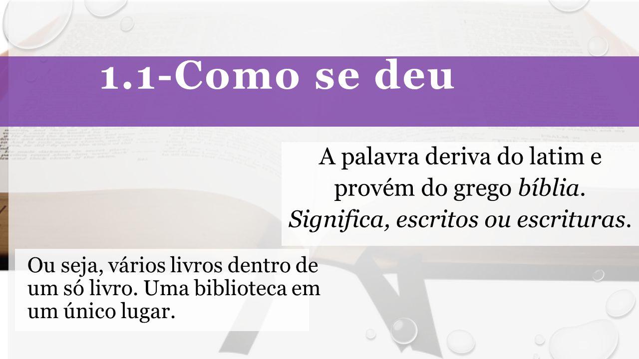 1.1-Como se deu A palavra deriva do latim e provém do grego bíblia.