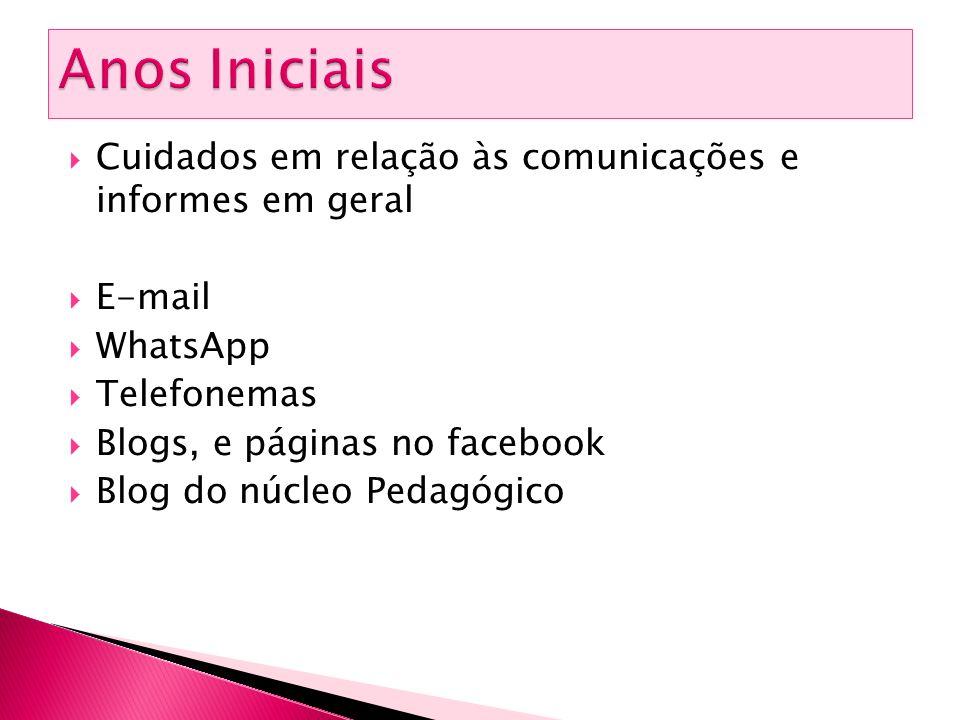  Cuidados em relação às comunicações e informes em geral  E-mail  WhatsApp  Telefonemas  Blogs, e páginas no facebook  Blog do núcleo Pedagógico