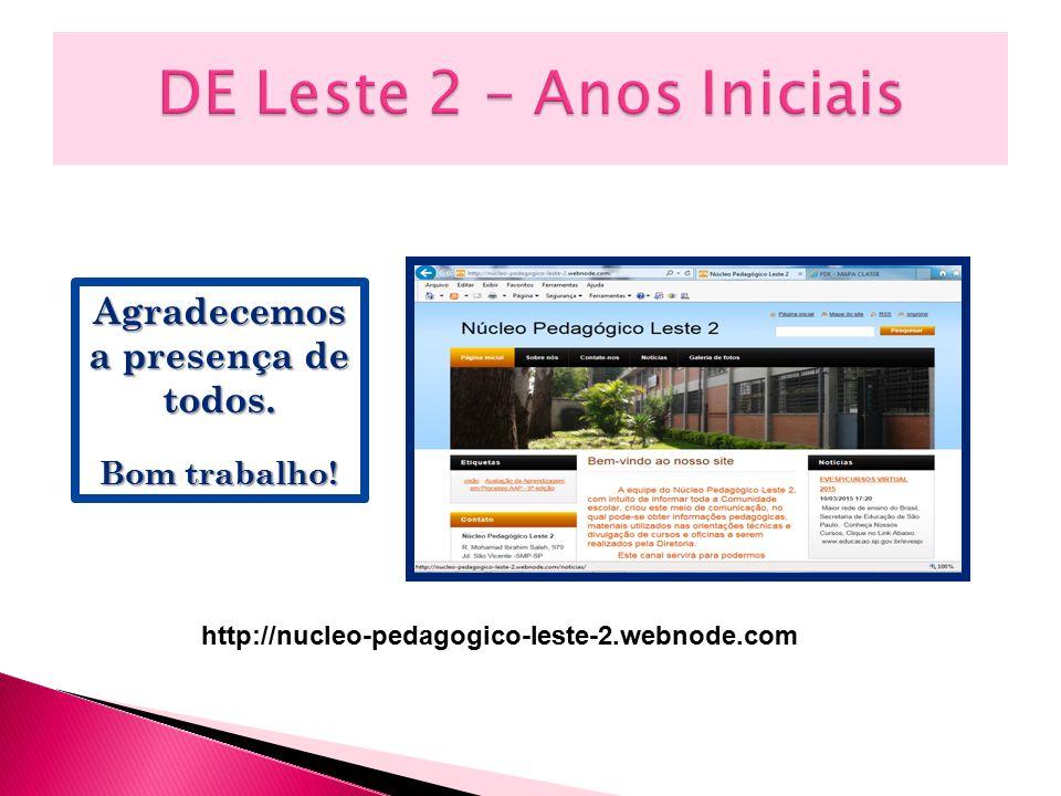 Agradecemos a presença de todos. Bom trabalho! http://nucleo-pedagogico-leste-2.webnode.com