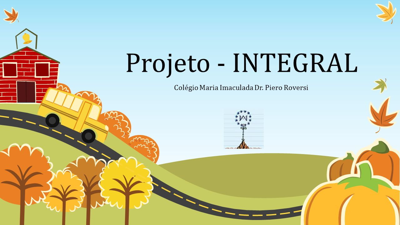 Projeto - INTEGRAL Colégio Maria Imaculada Dr. Piero Roversi