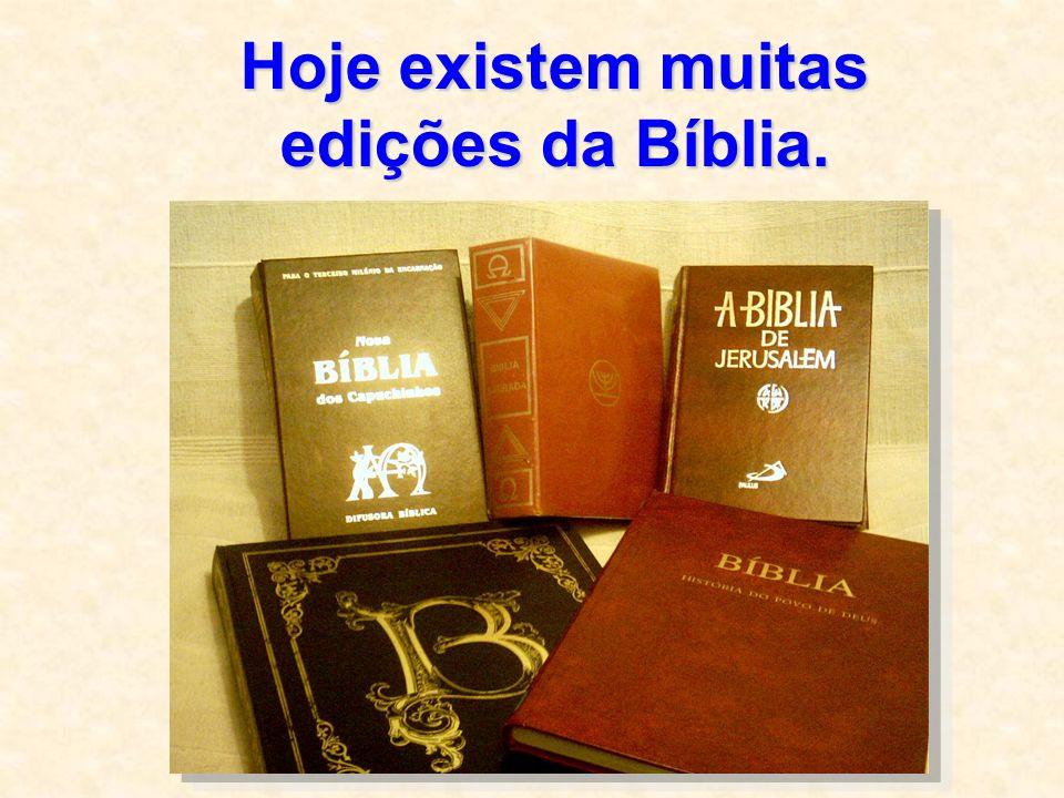 Hoje existem muitas edições da Bíblia.