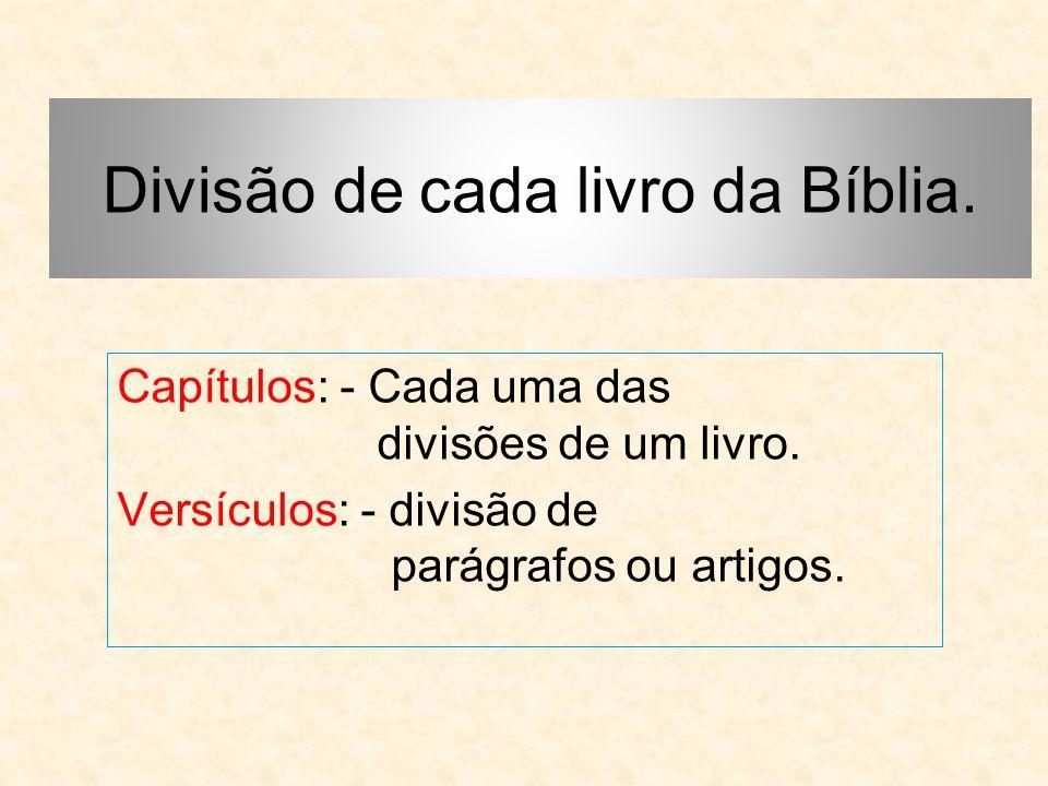Divisão de cada livro da Bíblia. Capítulos: - Cada uma das divisões de um livro.