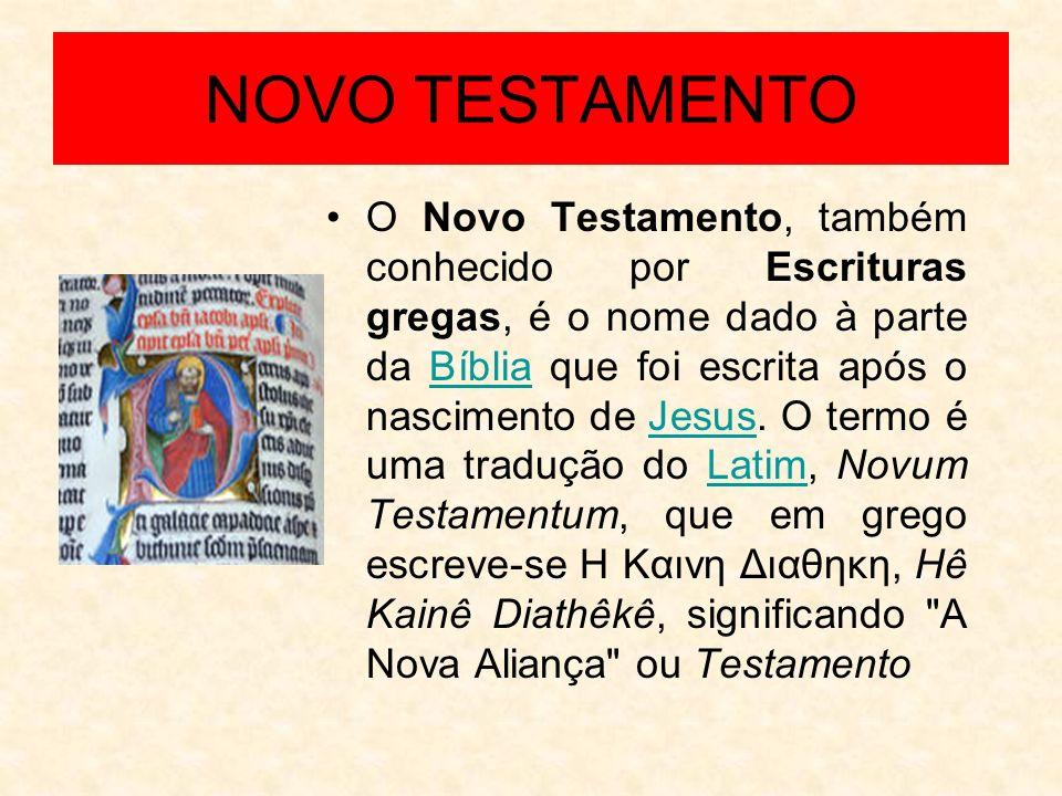 NOVO TESTAMENTO O Novo Testamento, também conhecido por Escrituras gregas, é o nome dado à parte da Bíblia que foi escrita após o nascimento de Jesus.