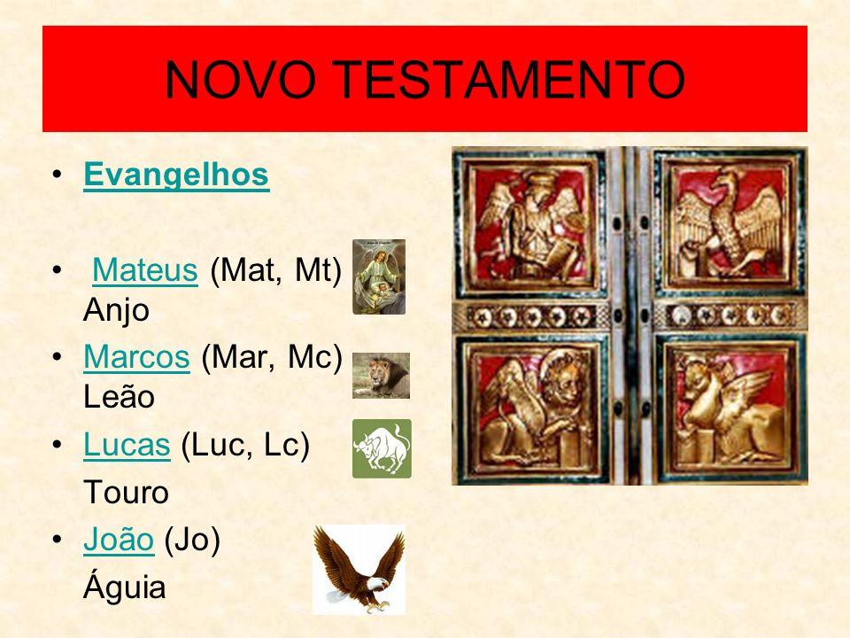 NOVO TESTAMENTO Evangelhos Mateus (Mat, Mt) AnjoMateus Marcos (Mar, Mc) LeãoMarcos Lucas (Luc, Lc)Lucas Touro João (Jo)João Águia