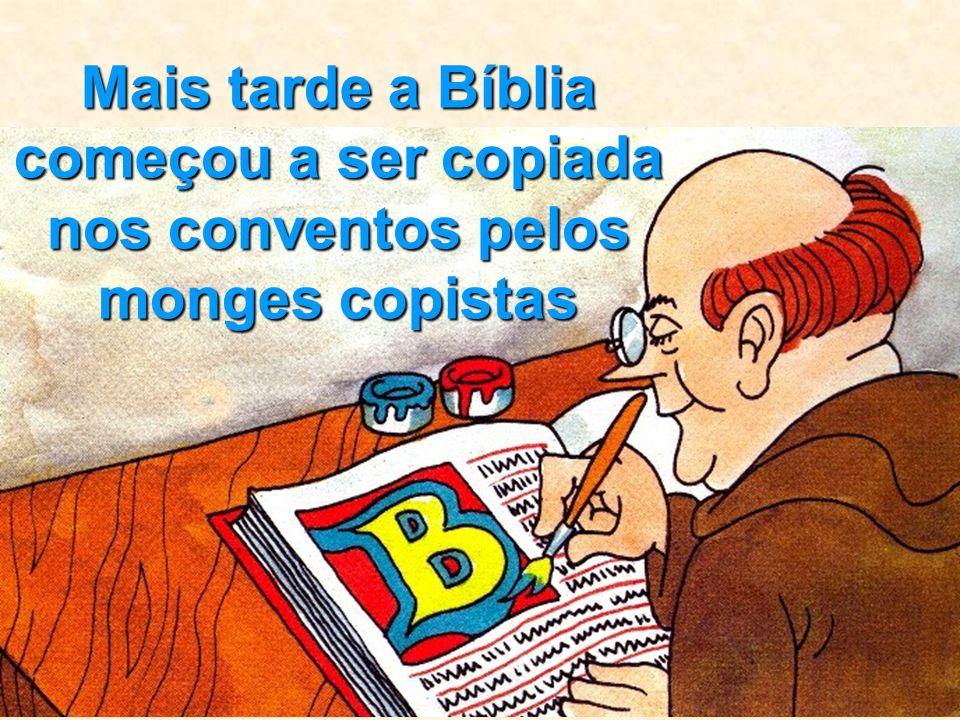 Mais tarde a Bíblia começou a ser copiada nos conventos pelos monges copistas