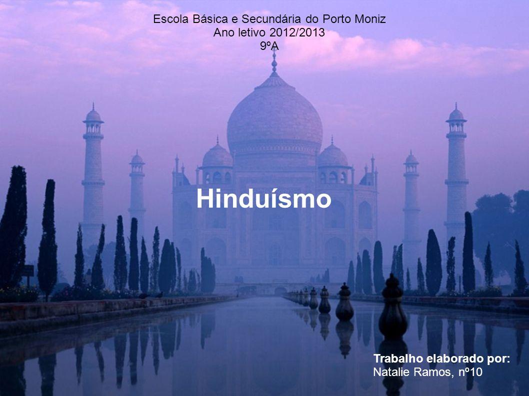 Hinduísmo Escola Básica e Secundária do Porto Moniz Ano letivo 2012/2013 9ºA Trabalho elaborado por: Natalie Ramos, nº10