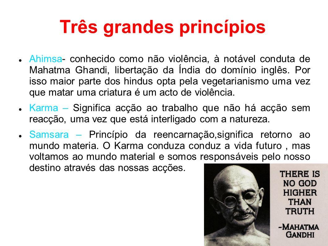 Três grandes princípios Ahimsa- conhecido como não violência, à notável conduta de Mahatma Ghandi, libertação da Índia do domínio inglês. Por isso mai