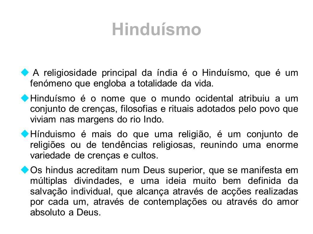Hinduísmo  A religiosidade principal da índia é o Hinduísmo, que é um fenómeno que engloba a totalidade da vida.  Hinduísmo é o nome que o mundo oci