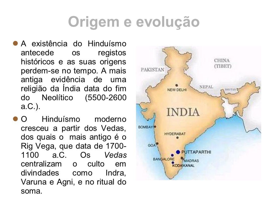 Origem e evolução A existência do Hinduísmo antecede os registos históricos e as suas origens perdem-se no tempo. A mais antiga evidência de uma relig