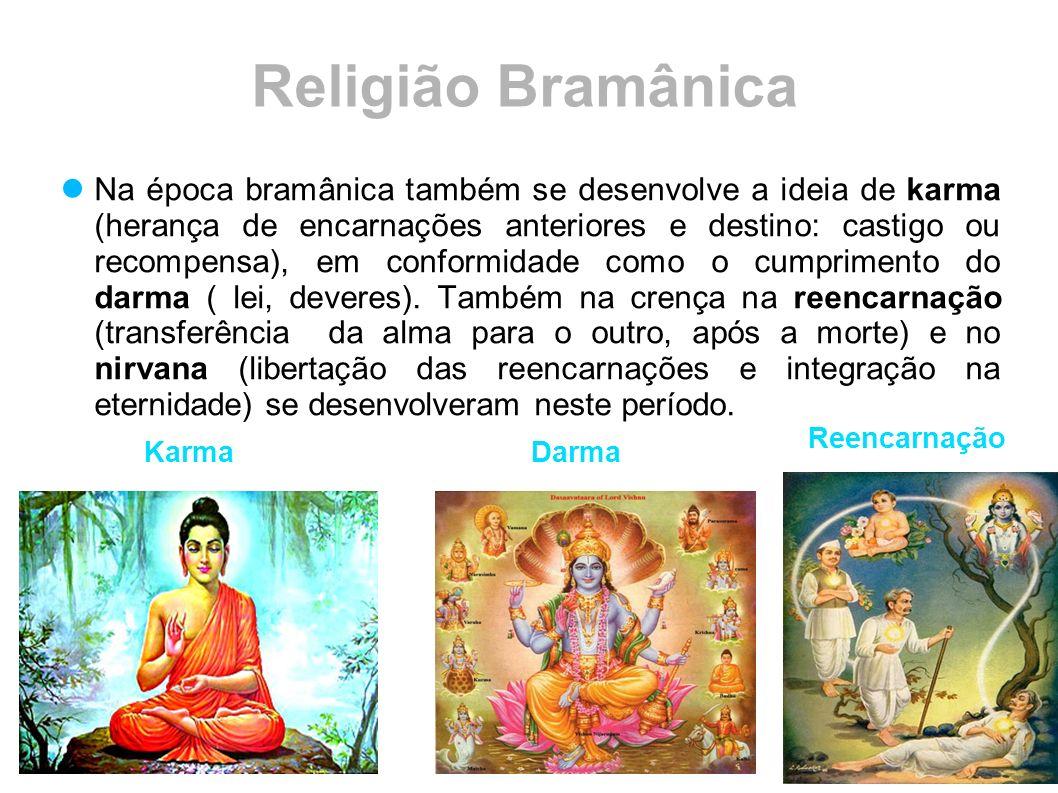 Religião Bramânica Na época bramânica também se desenvolve a ideia de karma (herança de encarnações anteriores e destino: castigo ou recompensa), em c
