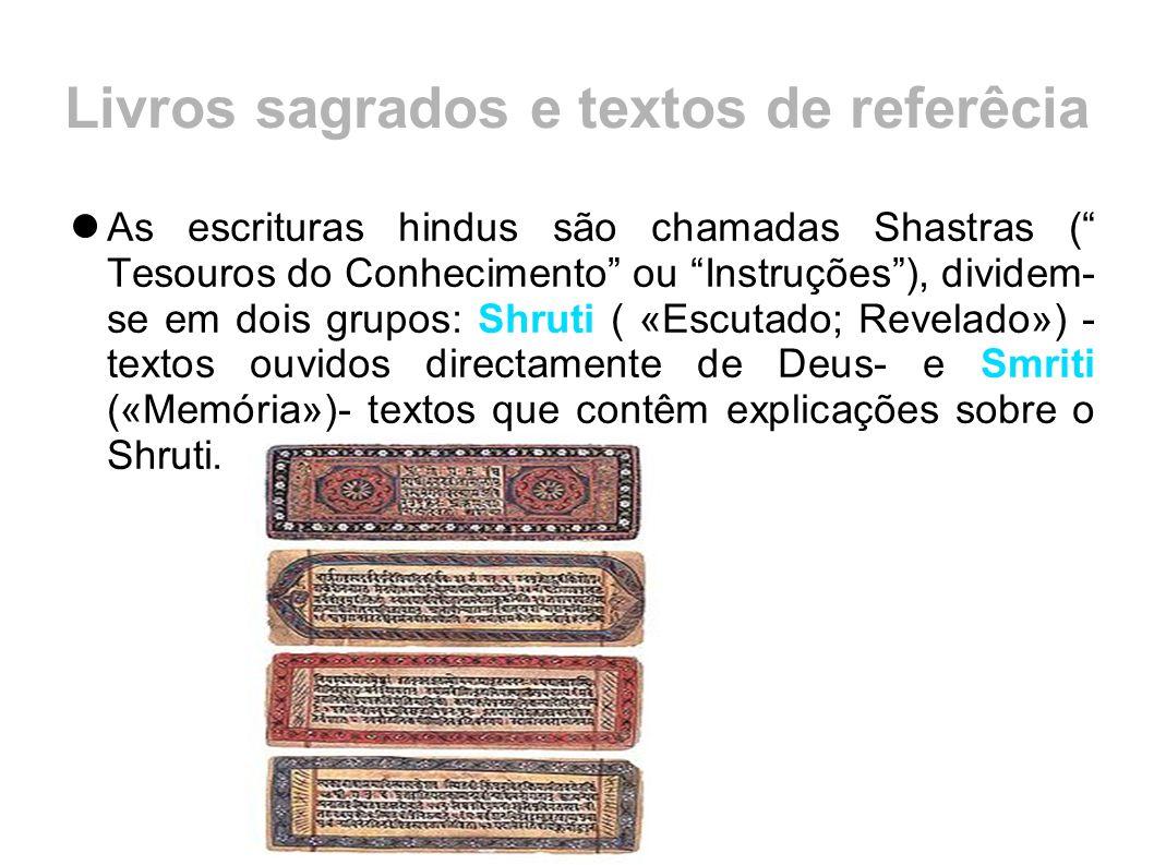 """Livros sagrados e textos de referêcia As escrituras hindus são chamadas Shastras ("""" Tesouros do Conhecimento"""" ou """"Instruções""""), dividem- se em dois gr"""