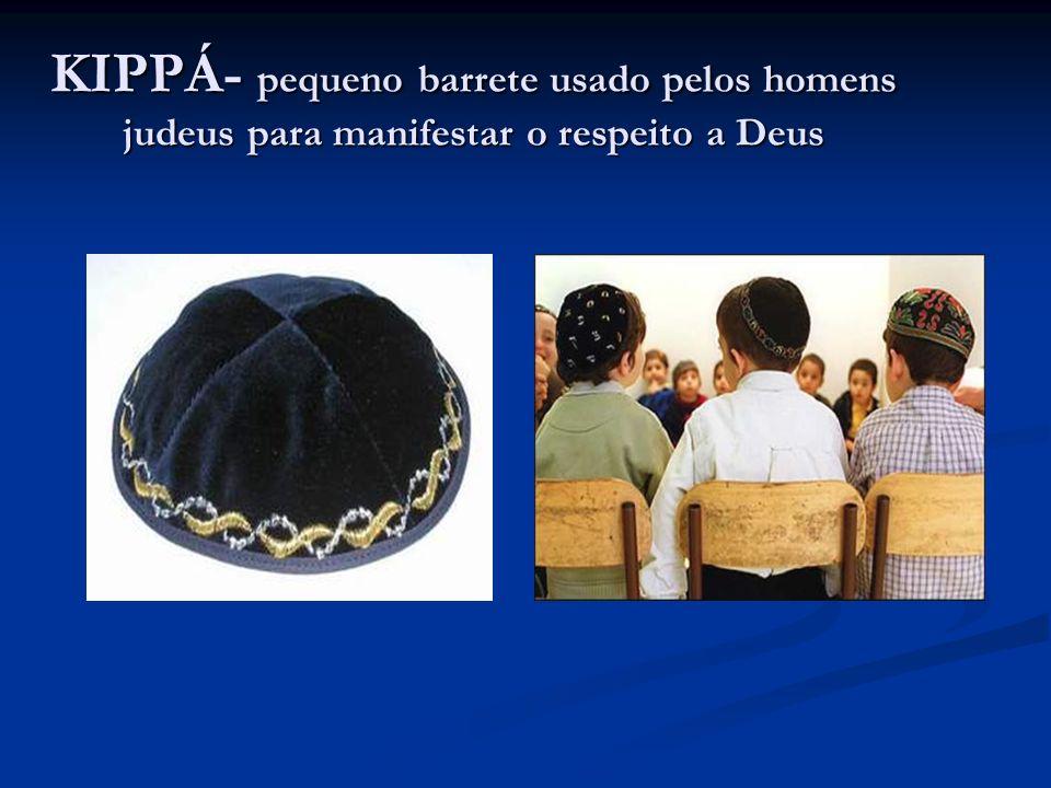 KIPPÁ- pequeno barrete usado pelos homens judeus para manifestar o respeito a Deus