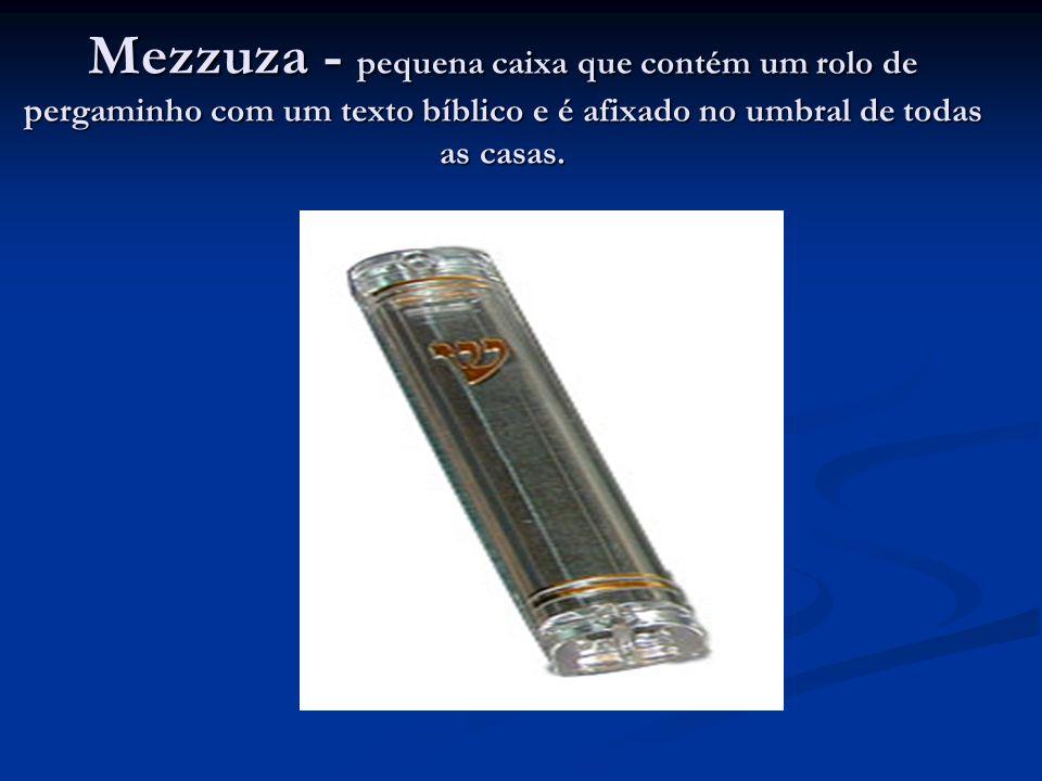 Mezzuza - pequena caixa que contém um rolo de pergaminho com um texto bíblico e é afixado no umbral de todas as casas.