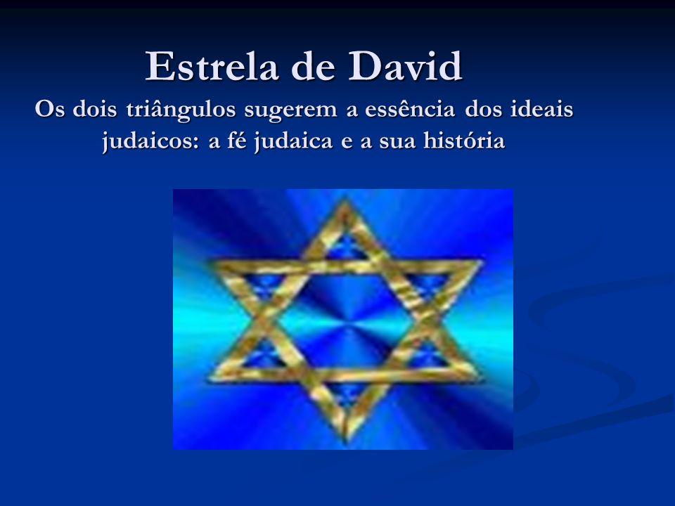 Estrela de David Os dois triângulos sugerem a essência dos ideais judaicos: a fé judaica e a sua história