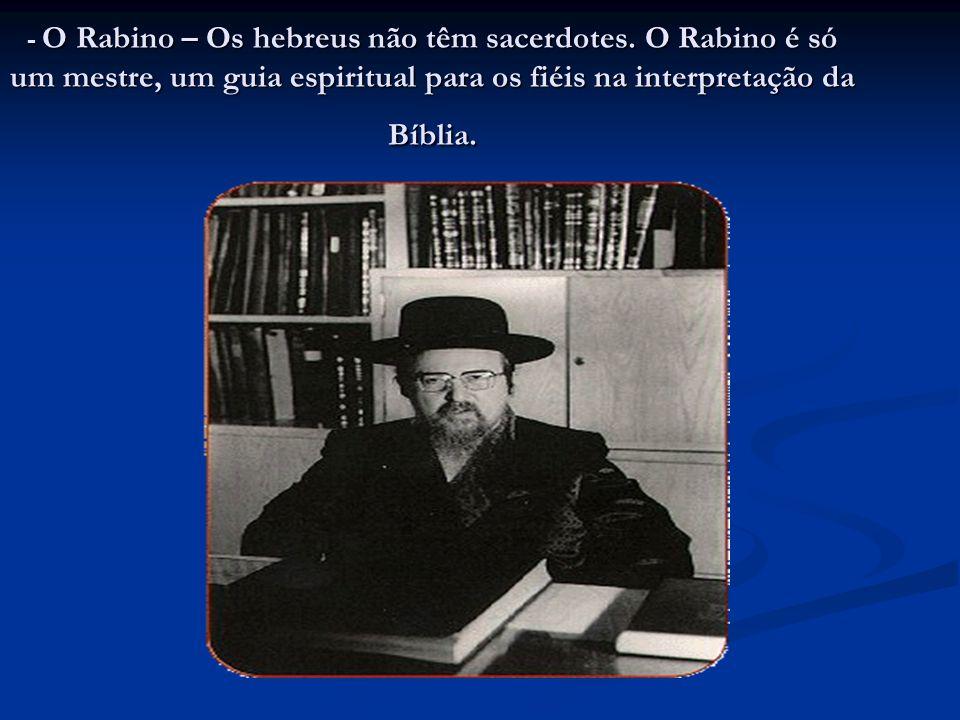 - O Rabino – Os hebreus não têm sacerdotes.