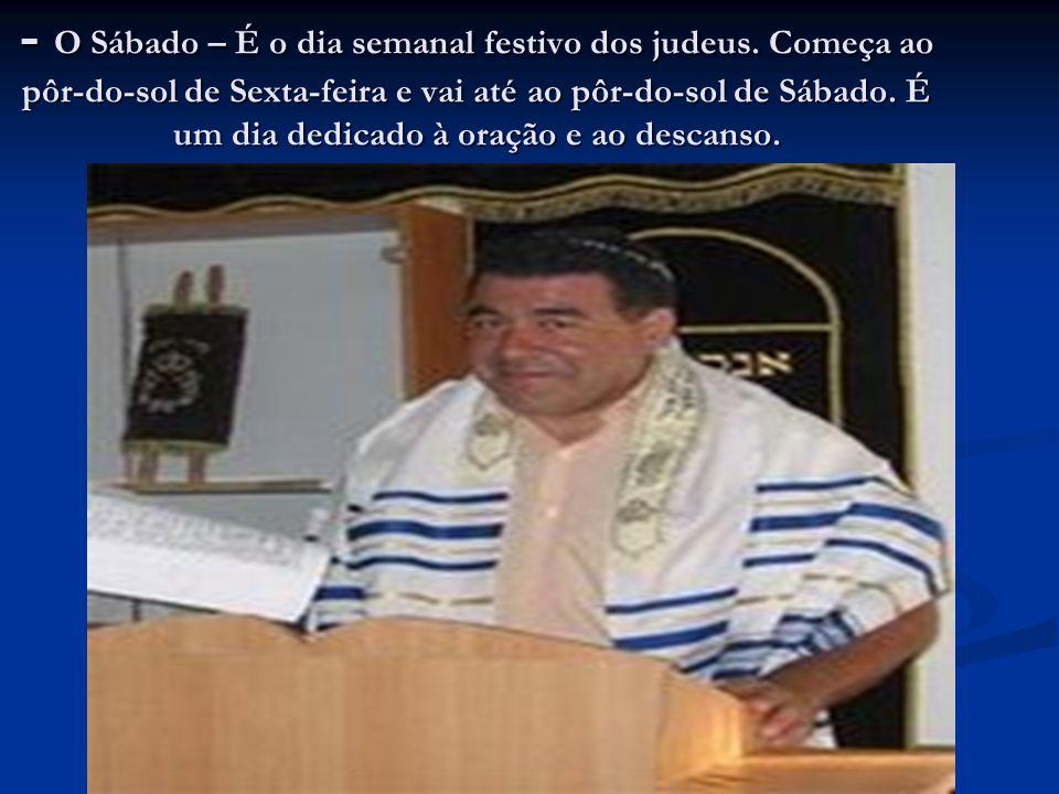 - O Sábado – É o dia semanal festivo dos judeus.