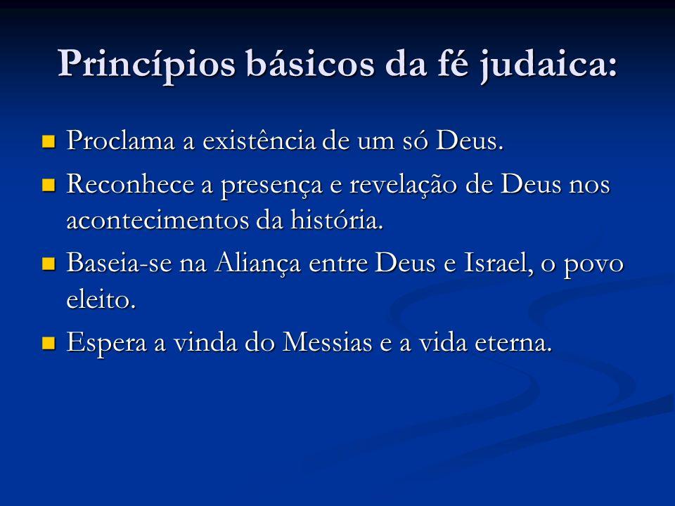 Princípios básicos da fé judaica: Proclama a existência de um só Deus.