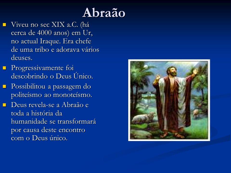 Abraão Viveu no sec XIX a.C.(há cerca de 4000 anos) em Ur, no actual Iraque.