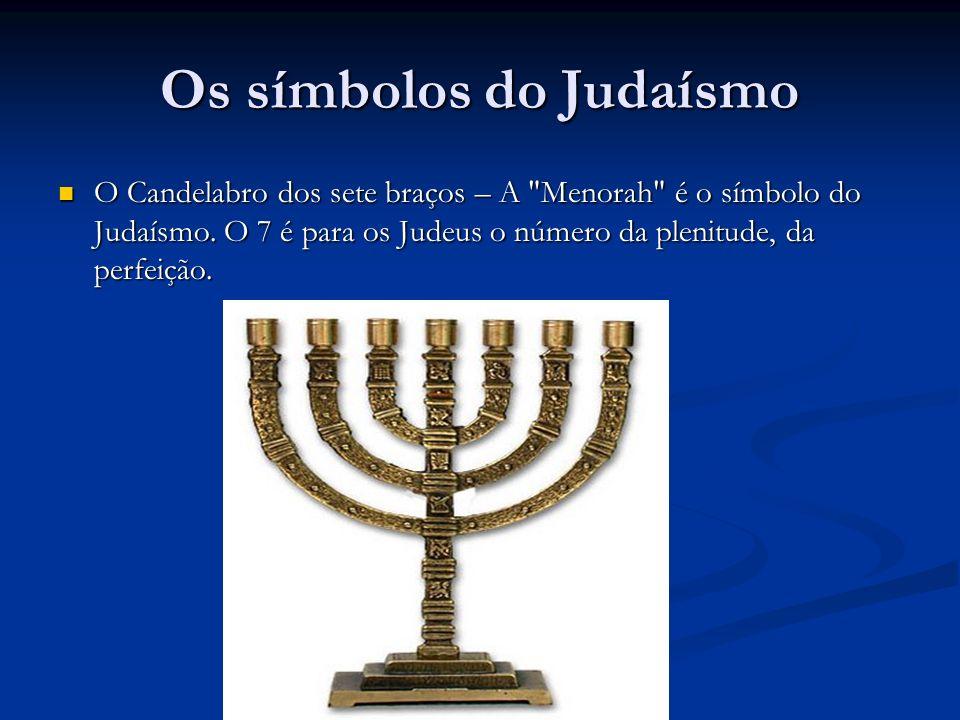 Os símbolos do Judaísmo O Candelabro dos sete braços – A Menorah é o símbolo do Judaísmo.