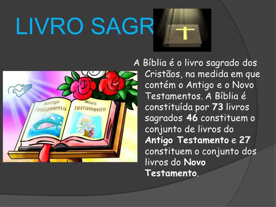 LIVRO SAGRADO A Bíblia é o livro sagrado dos Cristãos, na medida em que contém o Antigo e o Novo Testamentos.