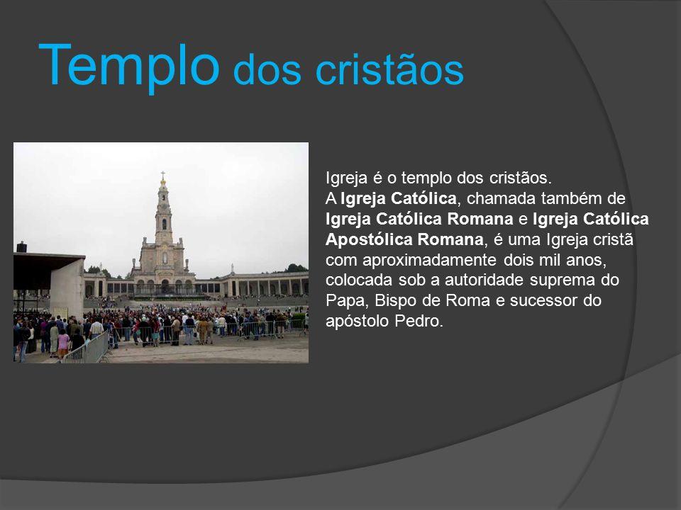 Templo dos cristãos Igreja é o templo dos cristãos.