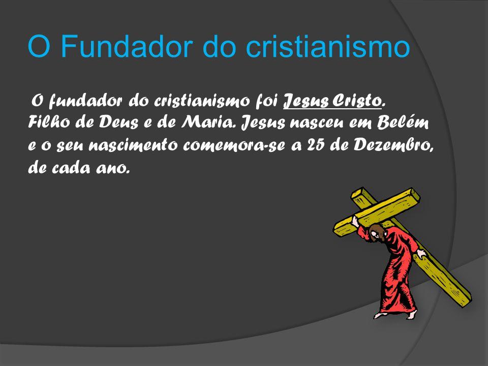 O Fundador do cristianismo O fundador do cristianismo foi Jesus Cristo.