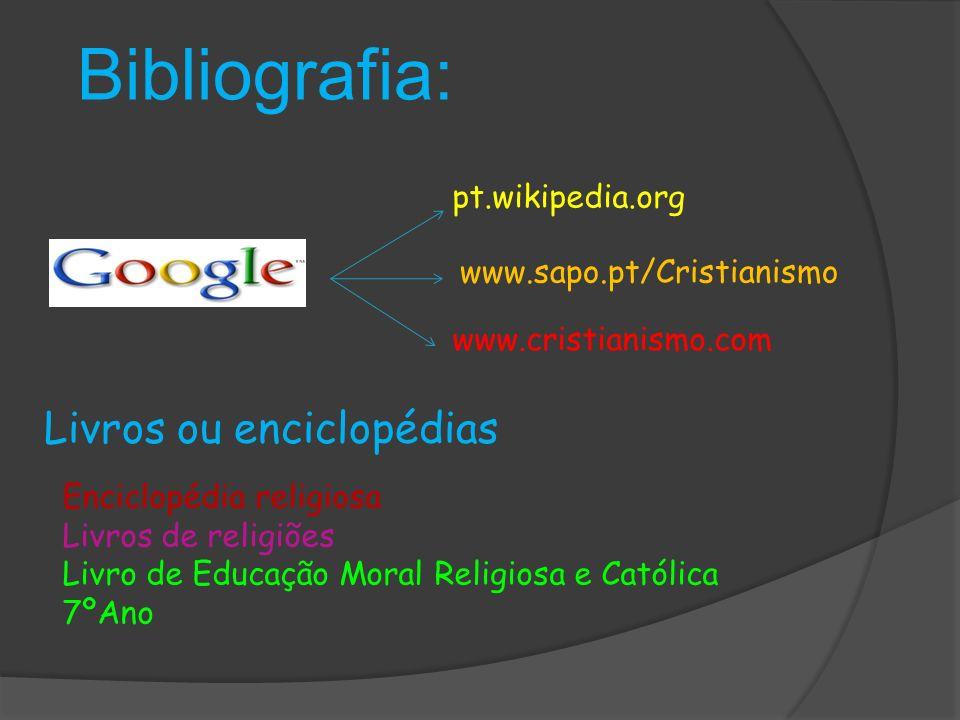 Bibliografia: pt.wikipedia.org www.sapo.pt/Cristianismo www.cristianismo.com Enciclopédia religiosa Livros de religiões Livro de Educação Moral Religiosa e Católica 7ºAno Livros ou enciclopédias