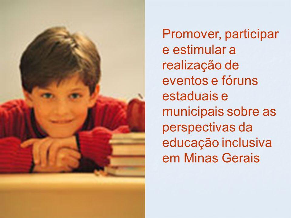 Promover, participar e estimular a realização de eventos e fóruns estaduais e municipais sobre as perspectivas da educação inclusiva em Minas Gerais