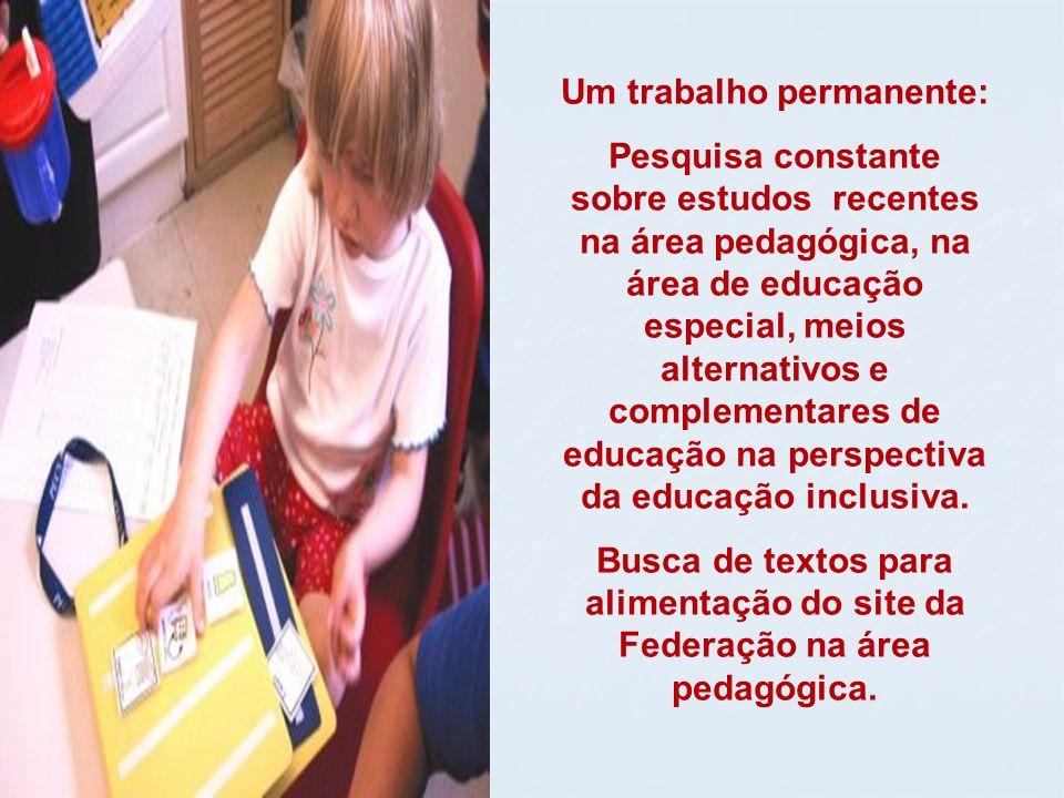 Um trabalho permanente: Pesquisa constante sobre estudos recentes na área pedagógica, na área de educação especial, meios alternativos e complementares de educação na perspectiva da educação inclusiva.