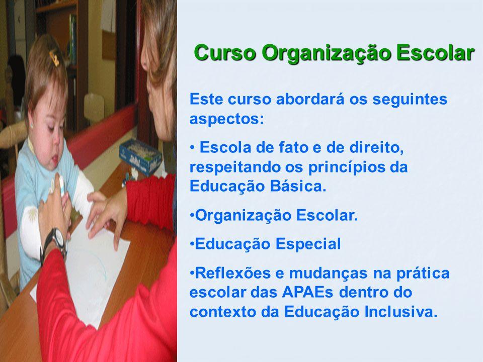 Curso Organização Escolar Este curso abordará os seguintes aspectos: Escola de fato e de direito, respeitando os princípios da Educação Básica.