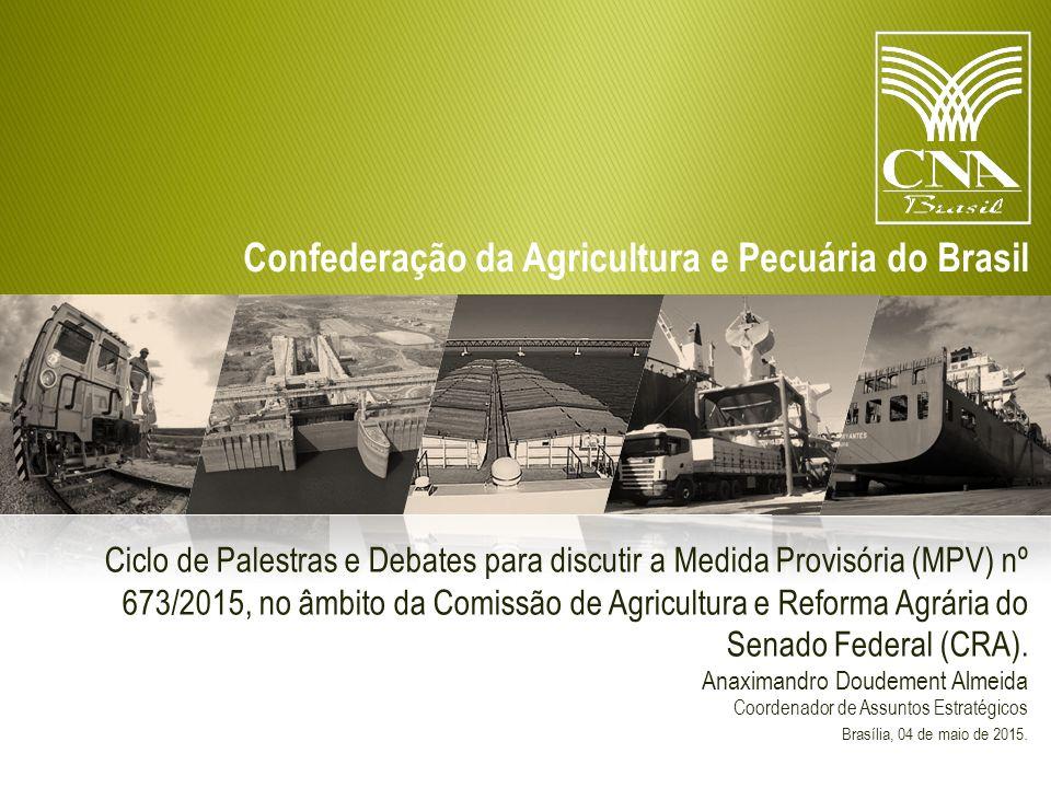 Confederação da Agricultura e Pecuária do Brasil Ciclo de Palestras e Debates para discutir a Medida Provisória (MPV) nº 673/2015, no âmbito da Comissão de Agricultura e Reforma Agrária do Senado Federal (CRA).