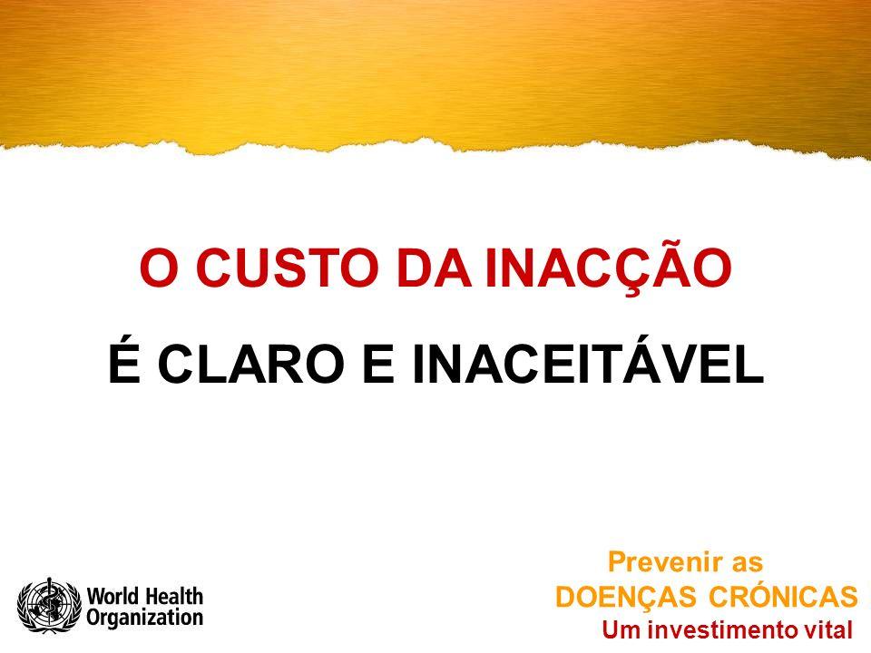 Um investimento vital Prevenir as DOENÇAS CRÓNICAS O CUSTO DA INACÇÃO É CLARO E INACEITÁVEL