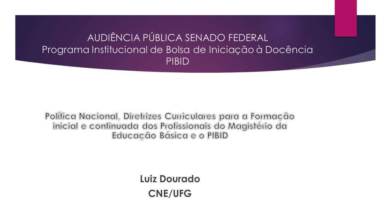 AUDIÊNCIA PÚBLICA SENADO FEDERAL Programa Institucional de Bolsa de Iniciação à Docência PIBID