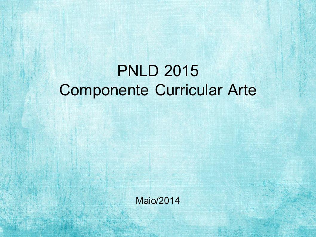 PNLD 2015 Componente Curricular Arte Maio/2014