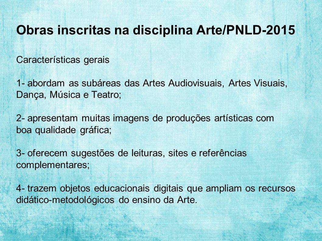 Obras inscritas na disciplina Arte/PNLD-2015 Características gerais 1- abordam as subáreas das Artes Audiovisuais, Artes Visuais, Dança, Música e Teat