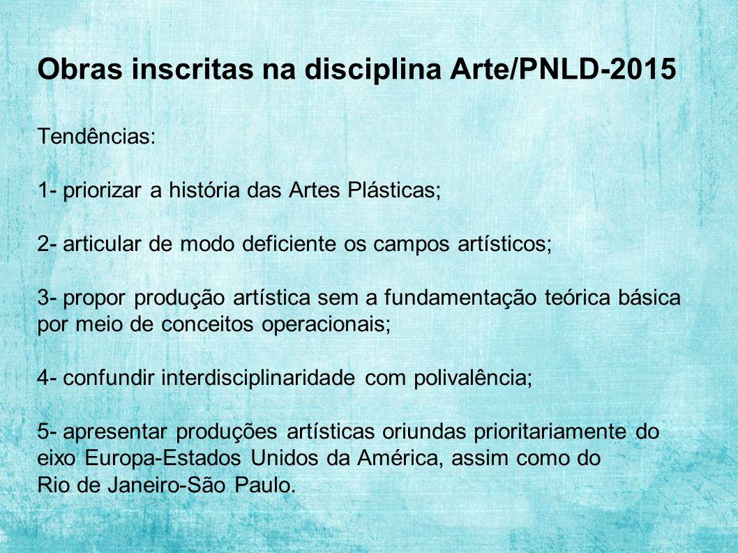 Obras inscritas na disciplina Arte/PNLD-2015 Tendências: 1- priorizar a história das Artes Plásticas; 2- articular de modo deficiente os campos artíst