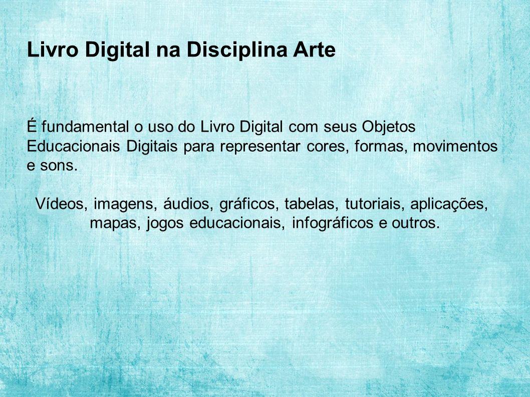 Livro Digital na Disciplina Arte É fundamental o uso do Livro Digital com seus Objetos Educacionais Digitais para representar cores, formas, movimentos e sons.