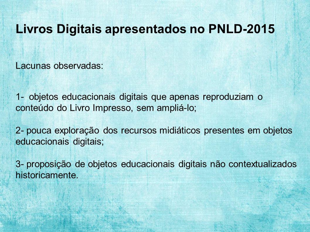 Livros Digitais apresentados no PNLD-2015 Lacunas observadas: 1- objetos educacionais digitais que apenas reproduziam o conteúdo do Livro Impresso, se