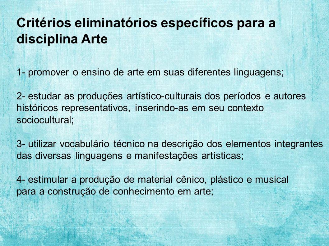 Critérios eliminatórios específicos para a disciplina Arte 1- promover o ensino de arte em suas diferentes linguagens; 2- estudar as produções artísti