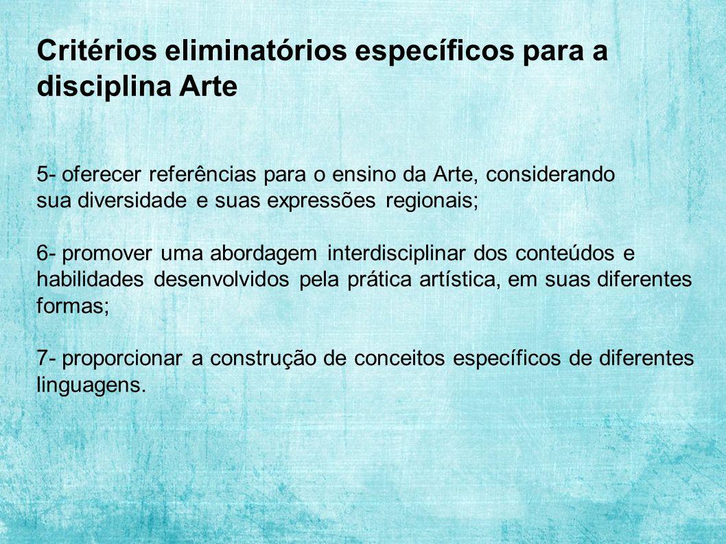 Critérios eliminatórios específicos para a disciplina Arte 5- oferecer referências para o ensino da Arte, considerando sua diversidade e suas expressõ