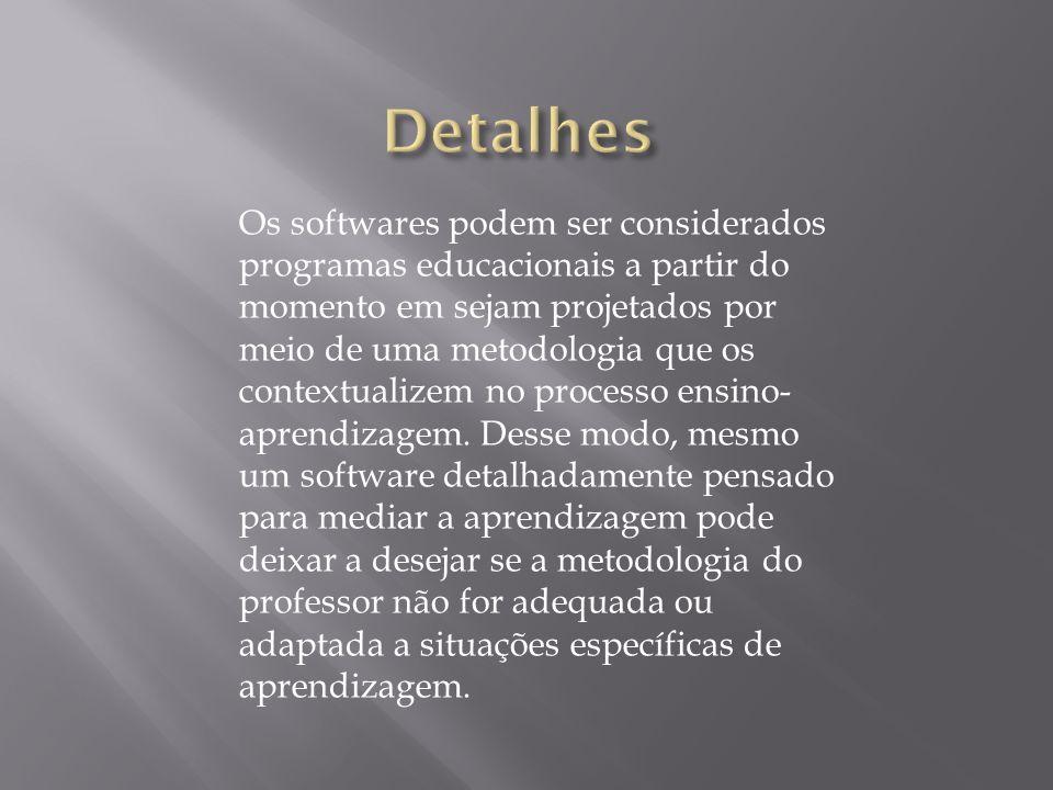 Os softwares podem ser considerados programas educacionais a partir do momento em sejam projetados por meio de uma metodologia que os contextualizem no processo ensino- aprendizagem.