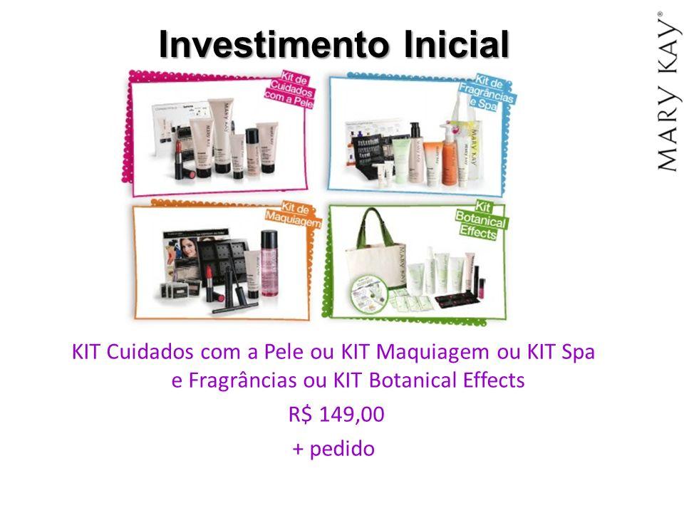Investimento Inicial KIT Cuidados com a Pele ou KIT Maquiagem ou KIT Spa e Fragrâncias ou KIT Botanical Effects R$ 149,00 + pedido