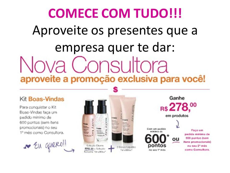 COMECE COM TUDO!!! Aproveite os presentes que a empresa quer te dar:
