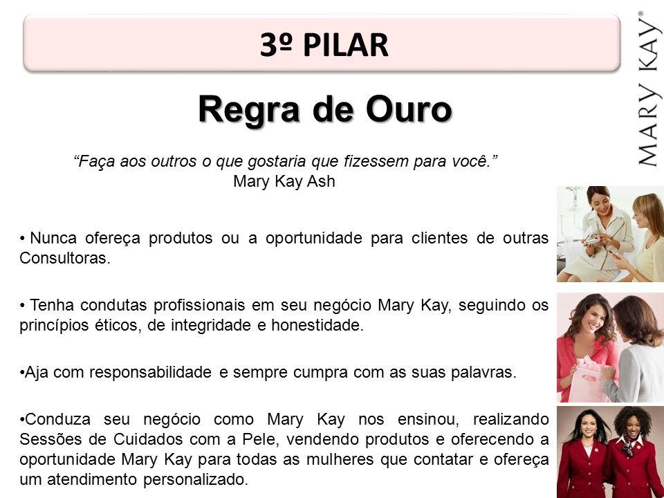 """3º PILAR """"Faça aos outros o que gostaria que fizessem para você."""" Mary Kay Ash Nunca ofereça produtos ou a oportunidade para clientes de outras Consul"""