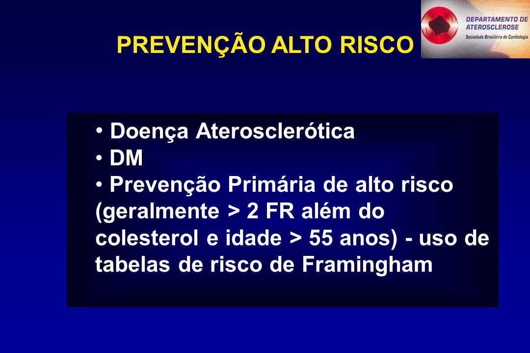 PREVENÇÃO ALTO RISCO Doença Aterosclerótica DM Prevenção Primária de alto risco (geralmente > 2 FR além do colesterol e idade > 55 anos) - uso de tabelas de risco de Framingham
