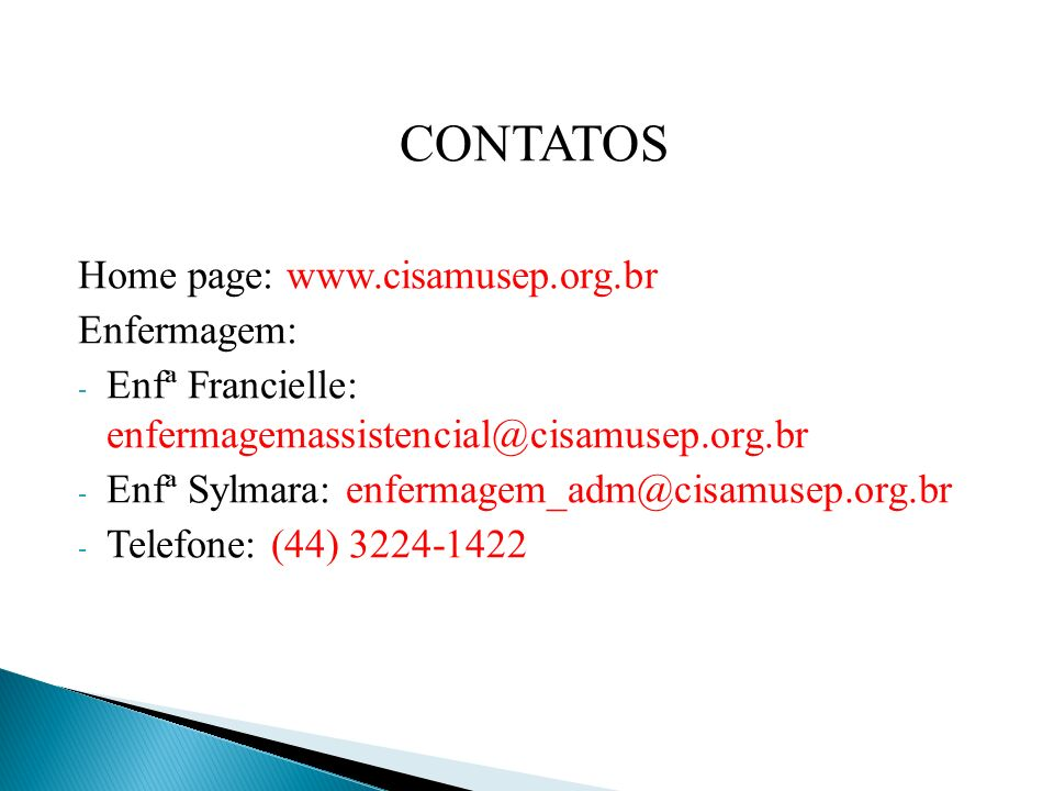 CONTATOS Home page: www.cisamusep.org.br Enfermagem: - Enfª Francielle: enfermagemassistencial@cisamusep.org.br - Enfª Sylmara: enfermagem_adm@cisamusep.org.br - Telefone: (44) 3224-1422