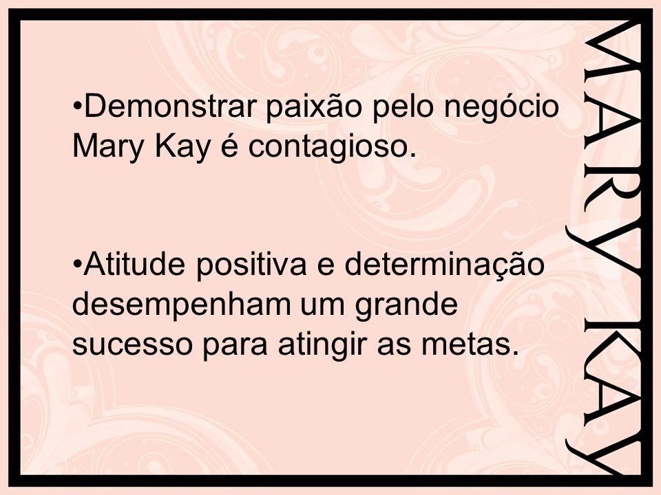 Demonstrar paixão pelo negócio Mary Kay é contagioso. Atitude positiva e determinação desempenham um grande sucesso para atingir as metas.
