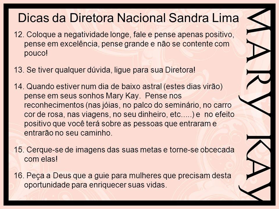 Dicas da Diretora Nacional Sandra Lima 12. Coloque a negatividade longe, fale e pense apenas positivo, pense em excelência, pense grande e não se cont
