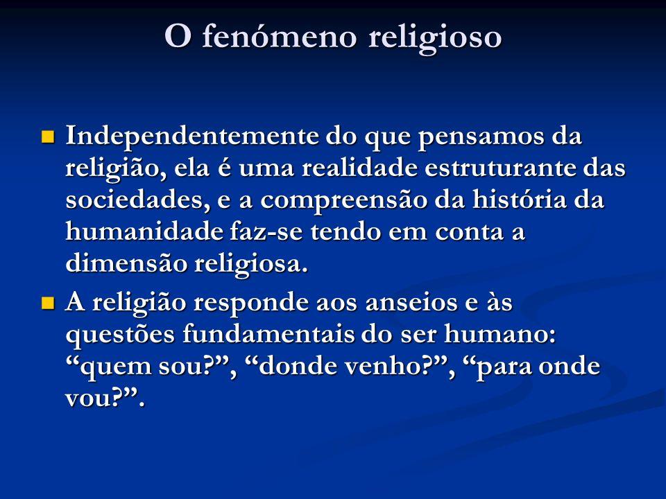 O fenómeno religioso Independentemente do que pensamos da religião, ela é uma realidade estruturante das sociedades, e a compreensão da história da humanidade faz-se tendo em conta a dimensão religiosa.
