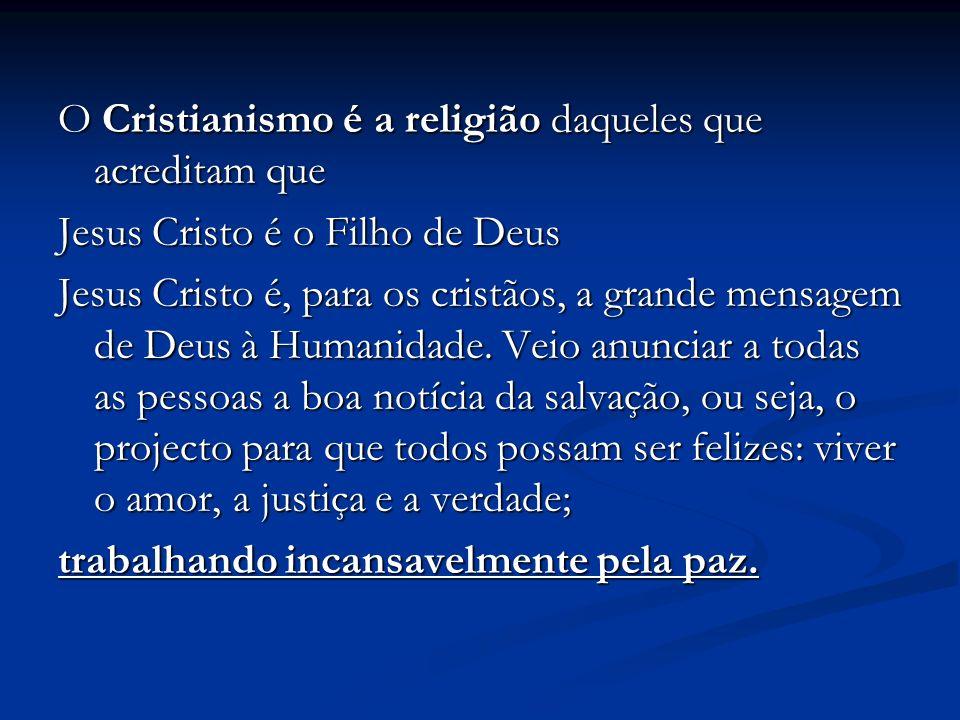 O Cristianismo é a religião daqueles que acreditam que Jesus Cristo é o Filho de Deus Jesus Cristo é, para os cristãos, a grande mensagem de Deus à Humanidade.